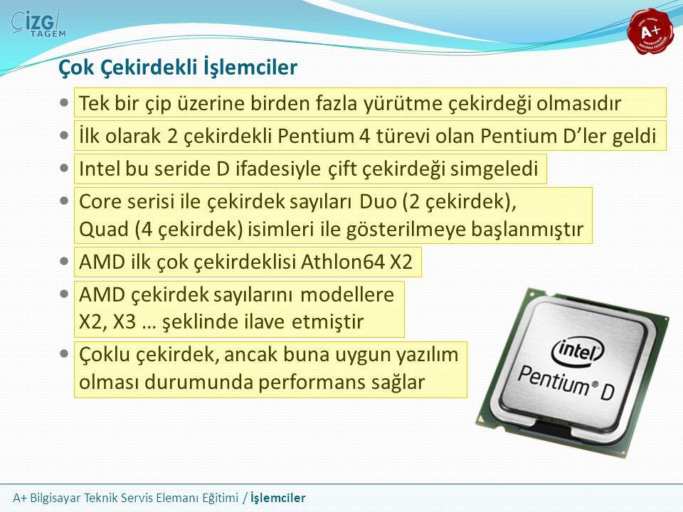 A+ Bilgisayar Teknik Servis Elemanı Eğitimi / İşlemciler Tek bir çip üzerine birden fazla yürütme çekirdeği olmasıdır İlk olarak 2 çekirdekli Pentium