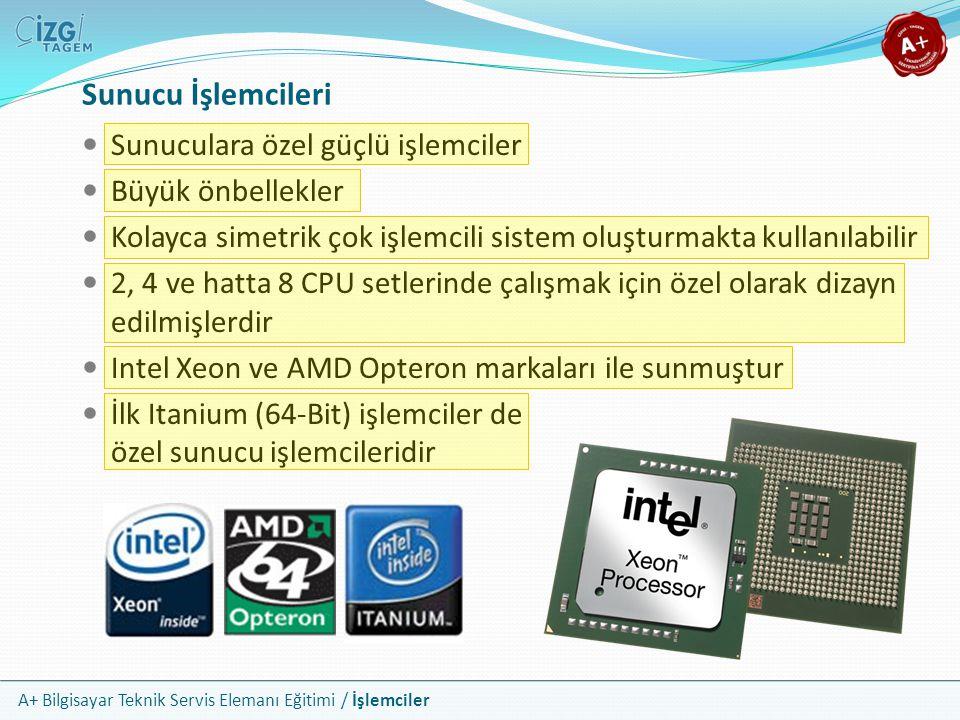 A+ Bilgisayar Teknik Servis Elemanı Eğitimi / İşlemciler Sunuculara özel güçlü işlemciler Büyük önbellekler Kolayca simetrik çok işlemcili sistem oluş