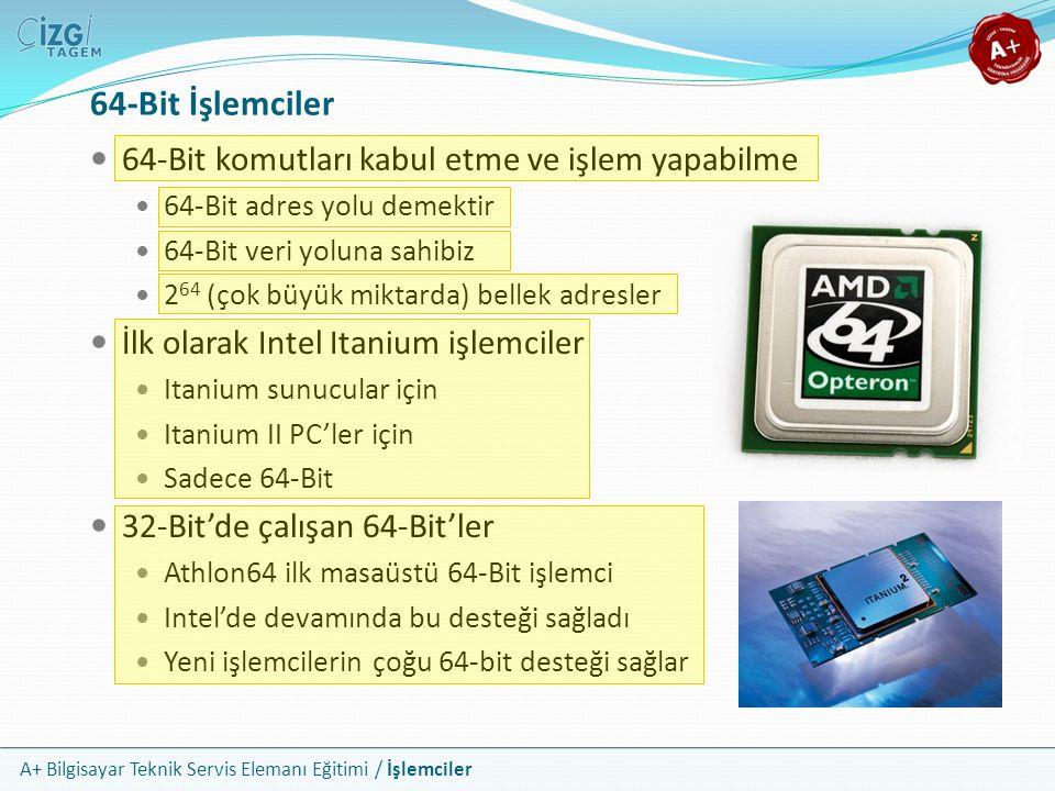 A+ Bilgisayar Teknik Servis Elemanı Eğitimi / İşlemciler 64-Bit komutları kabul etme ve işlem yapabilme 64-Bit adres yolu demektir 64-Bit veri yoluna