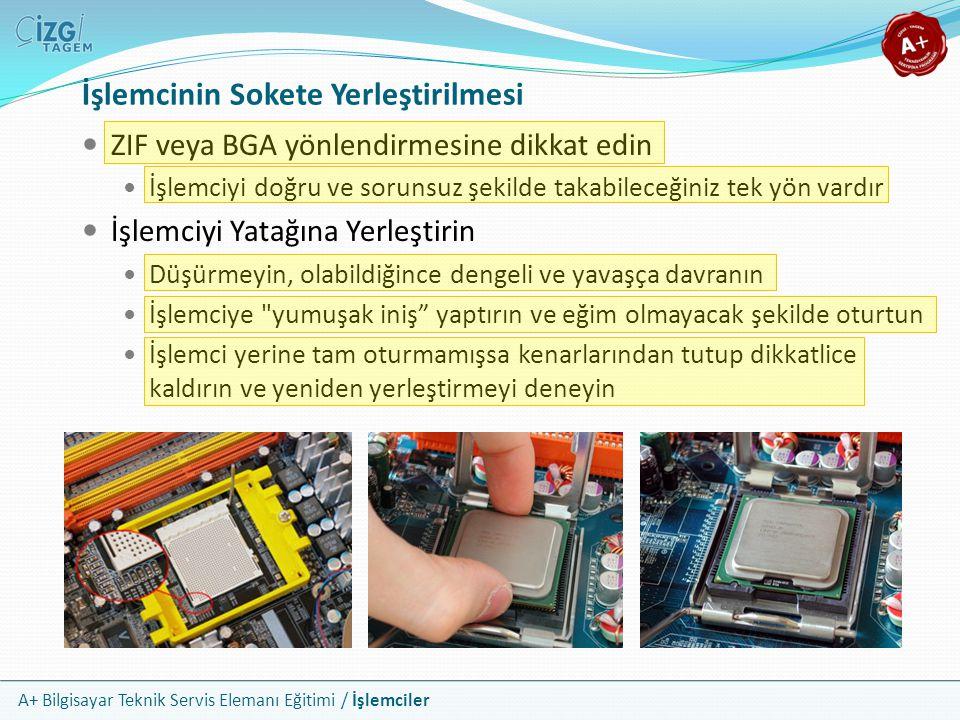 A+ Bilgisayar Teknik Servis Elemanı Eğitimi / İşlemciler ZIF veya BGA yönlendirmesine dikkat edin İşlemciyi doğru ve sorunsuz şekilde takabileceğiniz