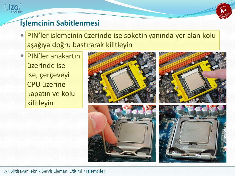 A+ Bilgisayar Teknik Servis Elemanı Eğitimi / İşlemciler PIN'ler işlemcinin üzerinde ise soketin yanında yer alan kolu aşağıya doğru bastırarak kilitl