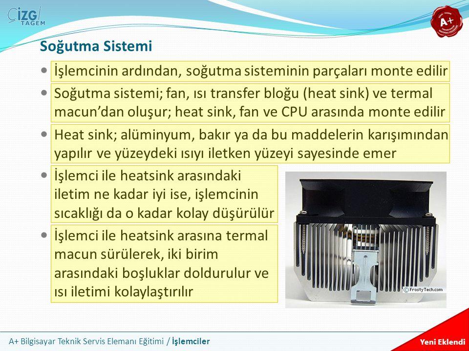 A+ Bilgisayar Teknik Servis Elemanı Eğitimi / İşlemciler Soğutma Sistemi İşlemcinin ardından, soğutma sisteminin parçaları monte edilir Soğutma sistem