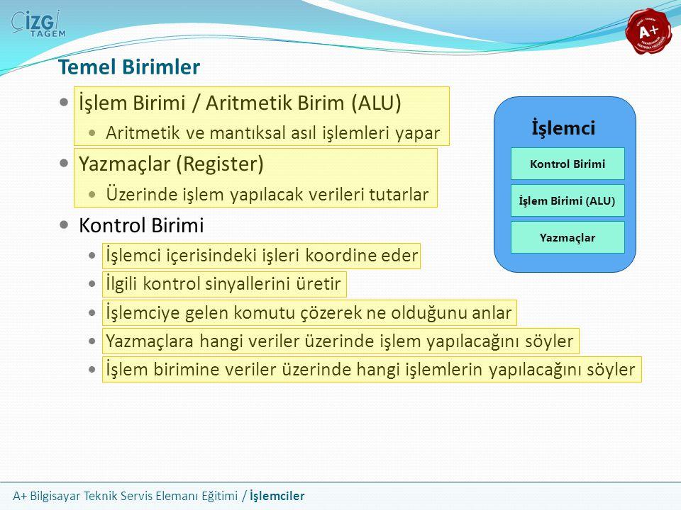 A+ Bilgisayar Teknik Servis Elemanı Eğitimi / İşlemciler Temel Birimler İşlemci İşlem Birimi (ALU) Kontrol Birimi Yazmaçlar İşlem Birimi / Aritmetik B
