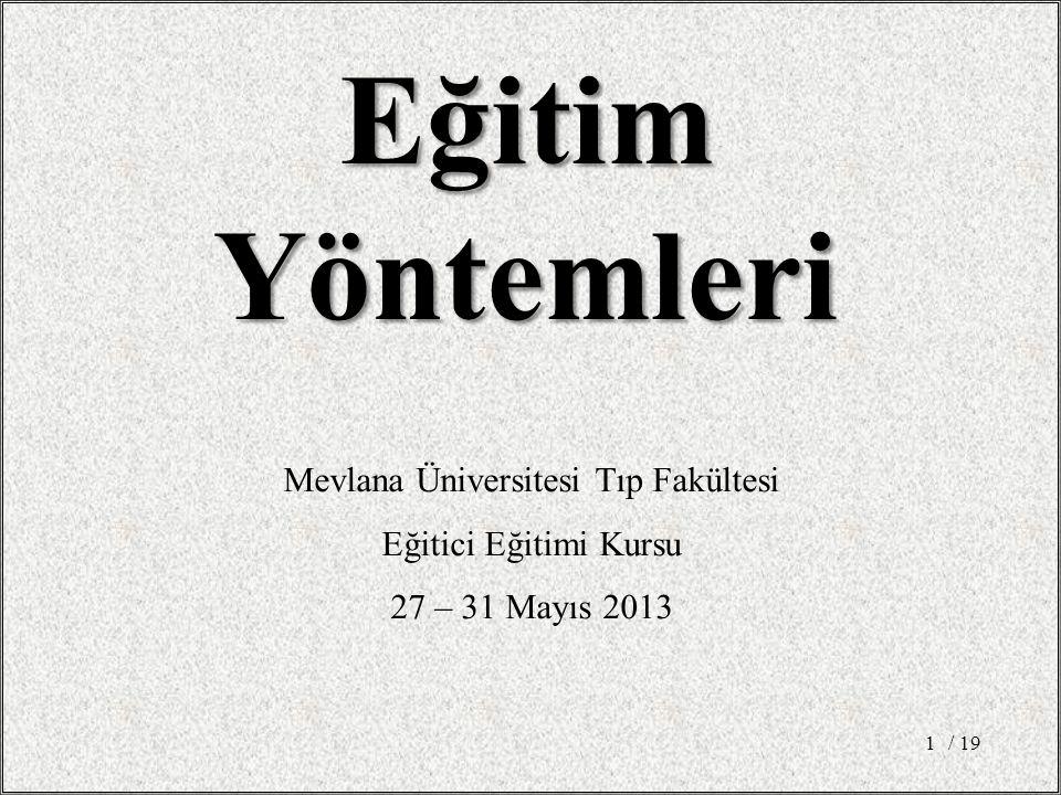 / 191 EğitimYöntemleri Mevlana Üniversitesi Tıp Fakültesi Eğitici Eğitimi Kursu 27 – 31 Mayıs 2013