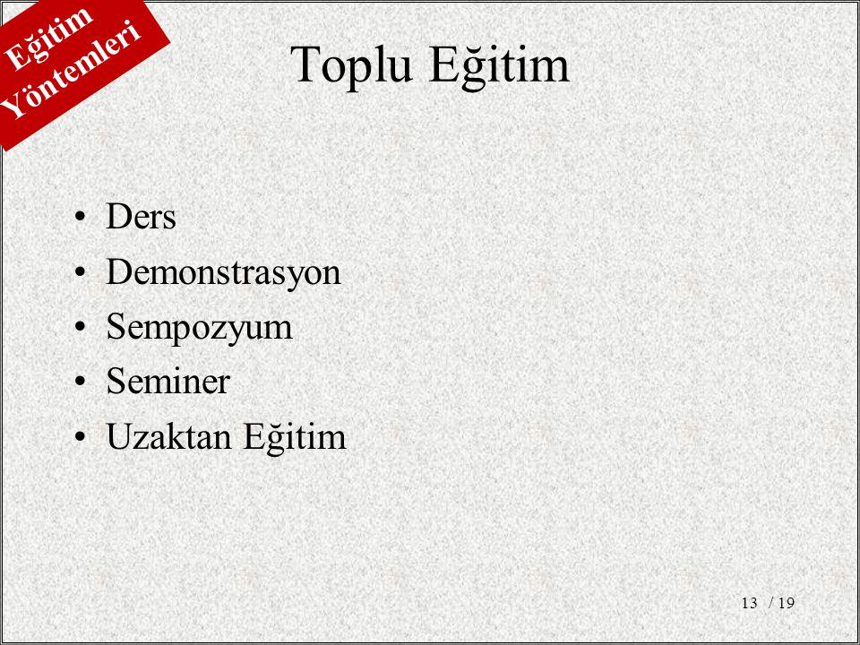 Toplu Eğitim Ders Demonstrasyon Sempozyum Seminer Uzaktan Eğitim Eğitim Yöntemleri 13/ 19