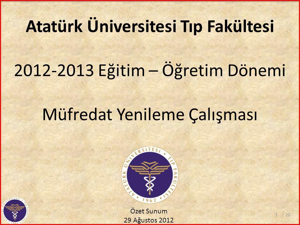 Sunum İçeriği Bu sunumda 2012-2013 eğitim öğretim dönemi için Atatürk Üniversitesi Tıp Fakültesi'nde yapılan müfredat gözden geçirme ve iyileştirme çalışmalarının özetlenmesi amaçlanmaktadır.