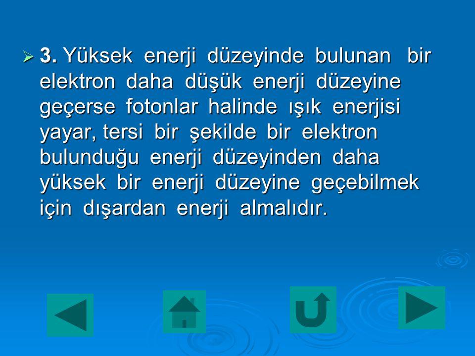  2. Elektronlar bulundukları enerji seviyesinin enerjisine sahiptir. Enerji seviyeleri atom çekirdeğine yakınlığına göre n = 1, 2, 3, 4, 5, 6 gibi ta
