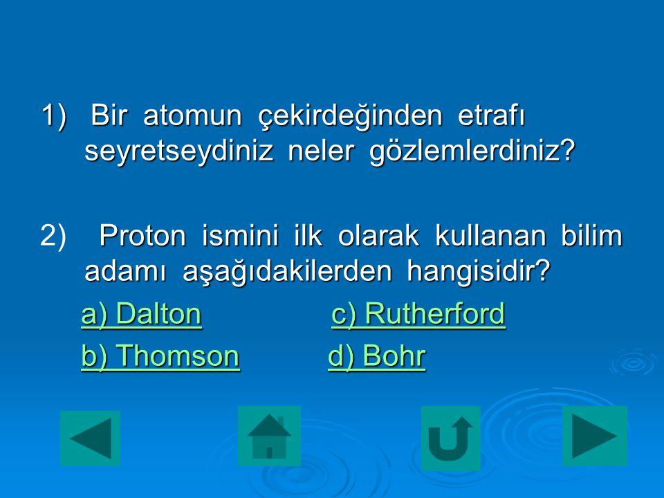  2. Elektronların herhangi bir an için yerleri kesin olarak bilinemez, fakat elektronların bulunma ihtimallerinin yüksek olduğu bölgeler vardır. Bu b