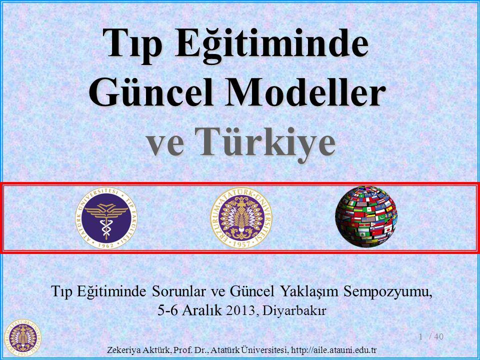 / 401 Tıp Eğitiminde Sorunlar ve Güncel Yaklaşım Sempozyumu, 5-6 Aralık 2013, Diyarbakır Tıp Eğitiminde Güncel Modeller ve Türkiye Zekeriya Aktürk, Pr