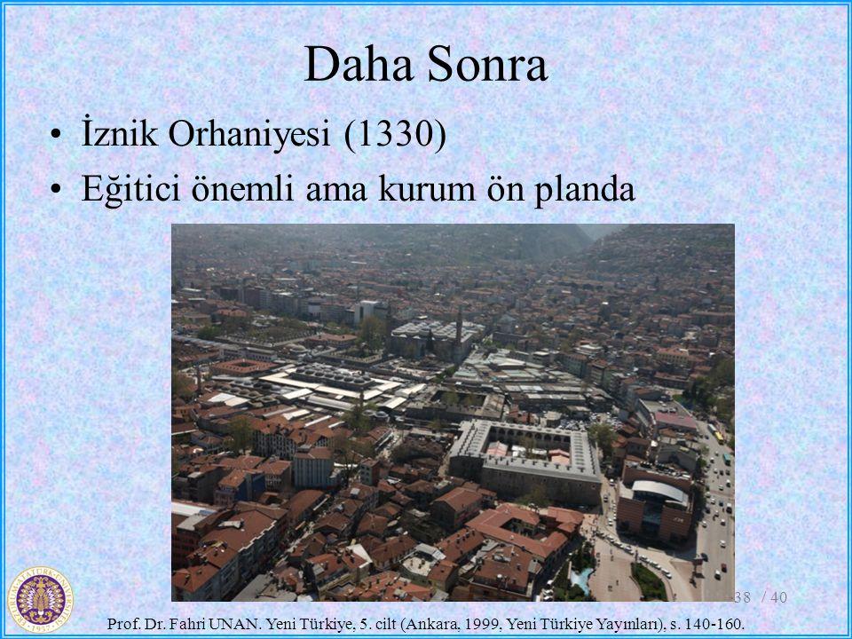 Daha Sonra İznik Orhaniyesi (1330) Eğitici önemli ama kurum ön planda / 4038 Prof. Dr. Fahri UNAN. Yeni Türkiye, 5. cilt (Ankara, 1999, Yeni Türkiye Y
