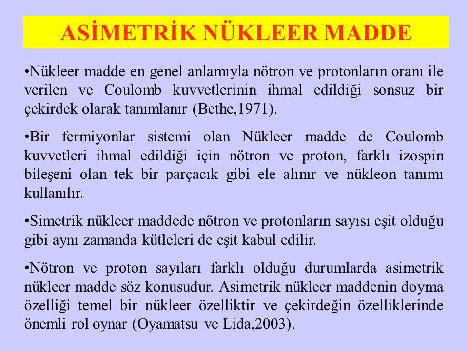 ASİMETRİK NÜKLEER MADDE Nükleer madde en genel anlamıyla nötron ve protonların oranı ile verilen ve Coulomb kuvvetlerinin ihmal edildiği sonsuz bir çe