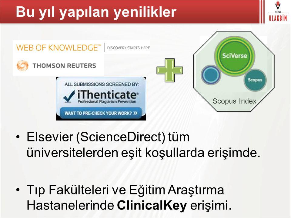 Bu yıl yapılan yenilikler Elsevier (ScienceDirect) tüm üniversitelerden eşit koşullarda erişimde. Tıp Fakülteleri ve Eğitim Araştırma Hastanelerinde C