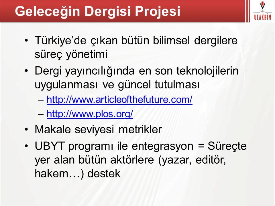 Geleceğin Dergisi Projesi Türkiye'de çıkan bütün bilimsel dergilere süreç yönetimi Dergi yayıncılığında en son teknolojilerin uygulanması ve güncel tu