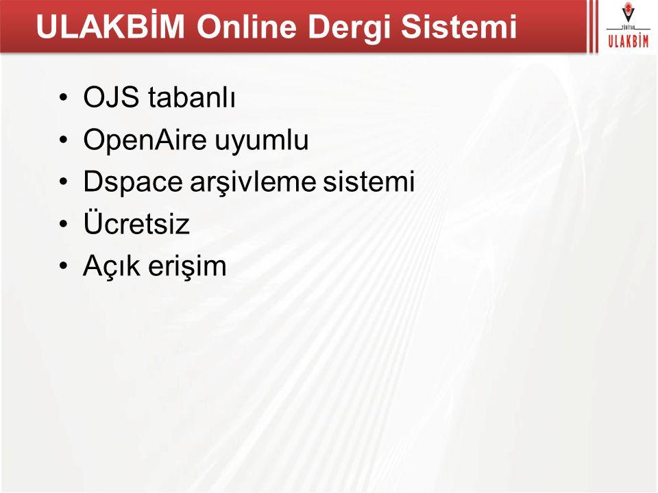 ULAKBİM Online Dergi Sistemi OJS tabanlı OpenAire uyumlu Dspace arşivleme sistemi Ücretsiz Açık erişim