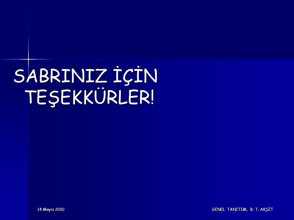 14 Mayıs 2010 GENEL TANITIM, B. T. AKŞİT SABRINIZ İÇİN TEŞEKKÜRLER!