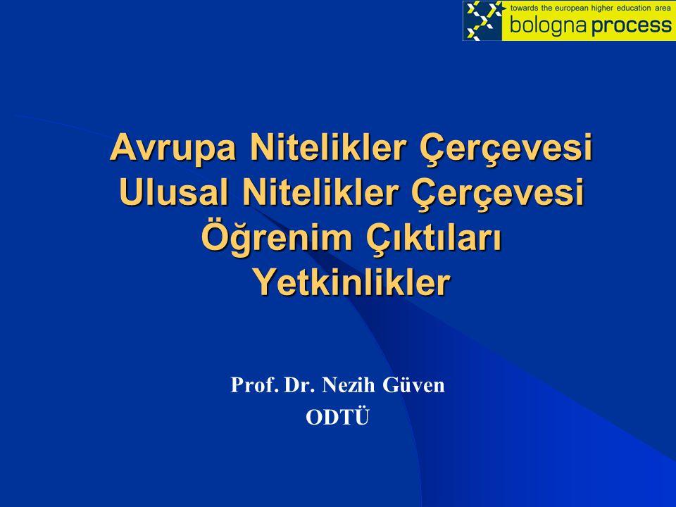 Avrupa Nitelikler Çerçevesi Ulusal Nitelikler Çerçevesi Öğrenim Çıktıları Yetkinlikler Prof. Dr. Nezih Güven ODTÜ