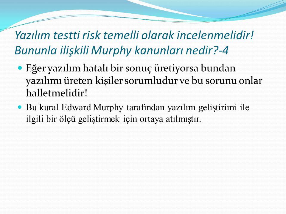 Yazılım testti risk temelli olarak incelenmelidir! Bununla ilişkili Murphy kanunları nedir?-4 Eğer yazılım hatalı bir sonuç üretiyorsa bundan yazılımı
