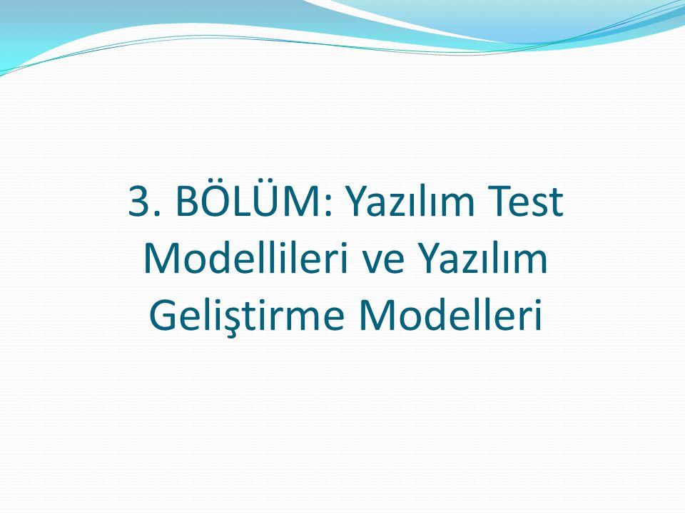 3. BÖLÜM: Yazılım Test Modellileri ve Yazılım Geliştirme Modelleri