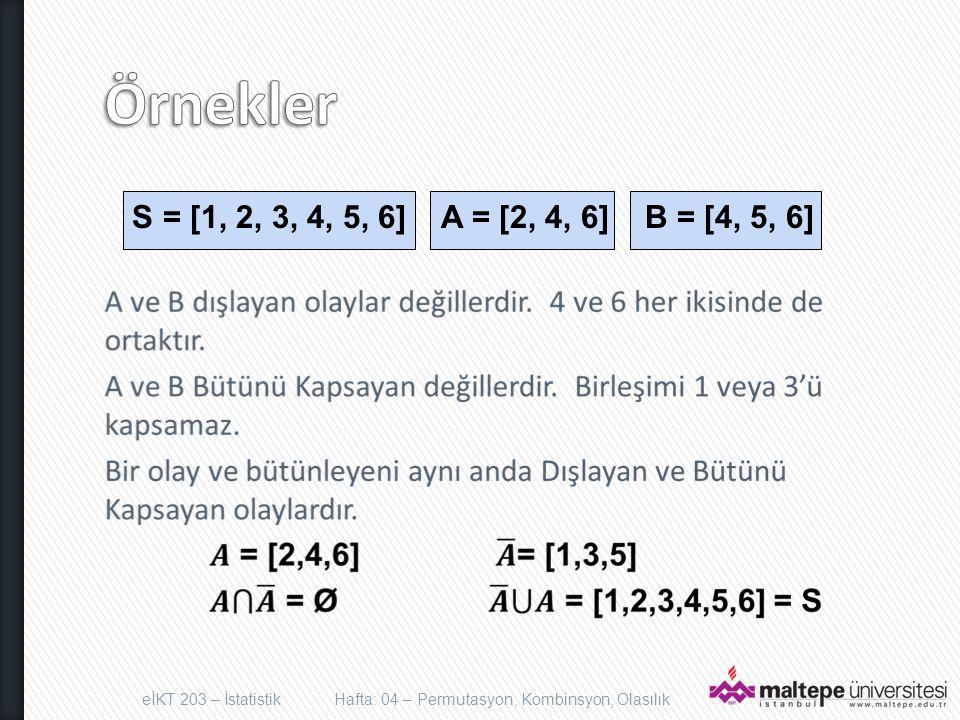 eİKT 203 – İstatistikHafta: 04 – Permutasyon, Kombinsyon, Olasılık S = [1, 2, 3, 4, 5, 6] A = [2, 4, 6] B = [4, 5, 6]