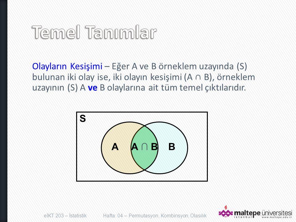 Olayların Kesişimi – Eğer A ve B örneklem uzayında (S) bulunan iki olay ise, iki olayın kesişimi (A ∩ B), örneklem uzayının (S) A ve B olaylarına ait