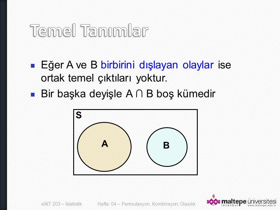 Eğer A ve B birbirini dışlayan olaylar ise ortak temel çıktıları yoktur. Bir başka deyişle A ∩ B boş kümedir eİKT 203 – İstatistikHafta: 04 – Permutas