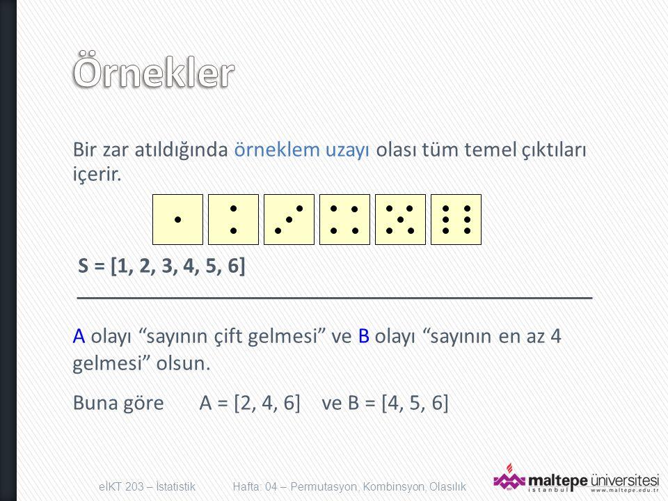 """Bir zar atıldığında örneklem uzayı olası tüm temel çıktıları içerir. S = [1, 2, 3, 4, 5, 6] A olayı """"sayının çift gelmesi"""" ve B olayı """"sayının en az 4"""