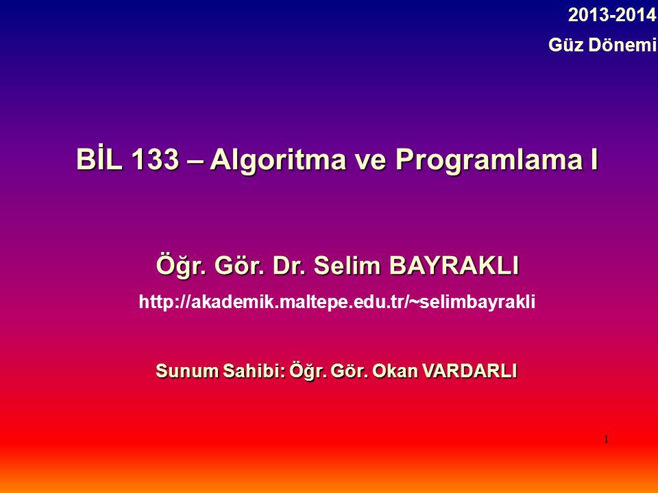 1 BİL 133 – Algoritma ve Programlama I Öğr.Gör. Dr.