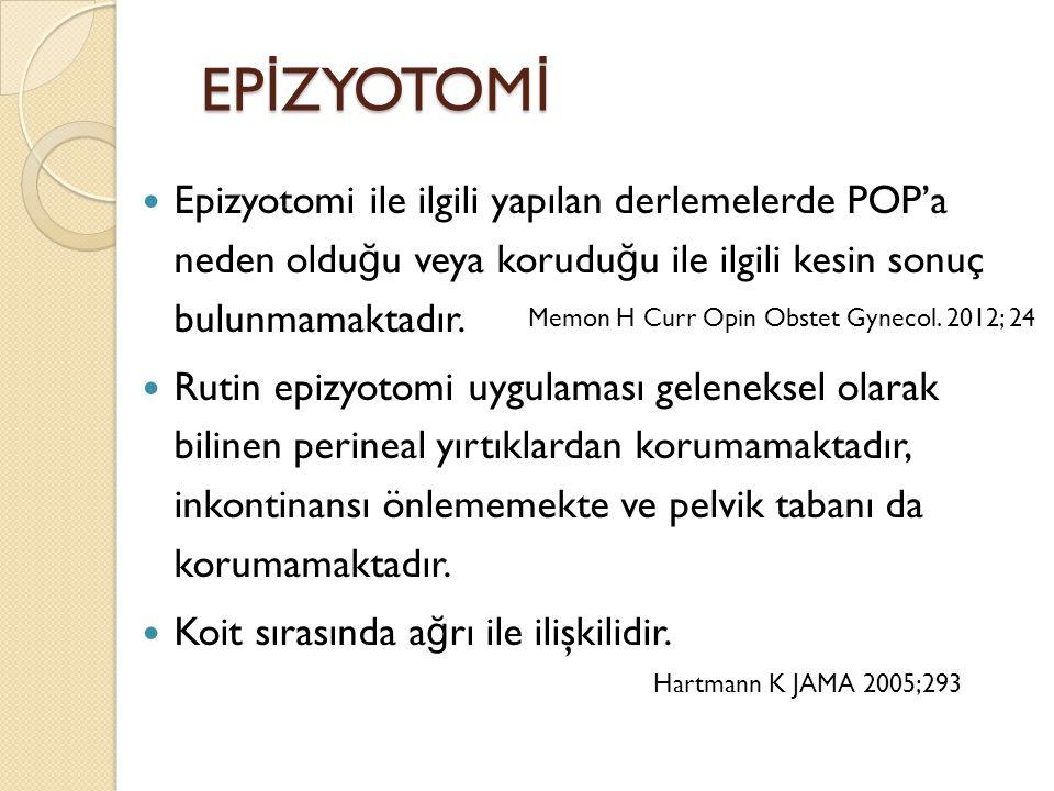 EP İ ZYOTOM İ Epizyotomi ile ilgili yapılan derlemelerde POP'a neden oldu ğ u veya korudu ğ u ile ilgili kesin sonuç bulunmamaktadır. Rutin epizyotomi