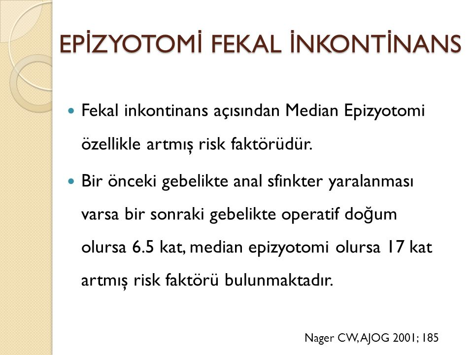 EP İ ZYOTOM İ FEKAL İ NKONT İ NANS Fekal inkontinans açısından Median Epizyotomi özellikle artmış risk faktörüdür. Bir önceki gebelikte anal sfinkter