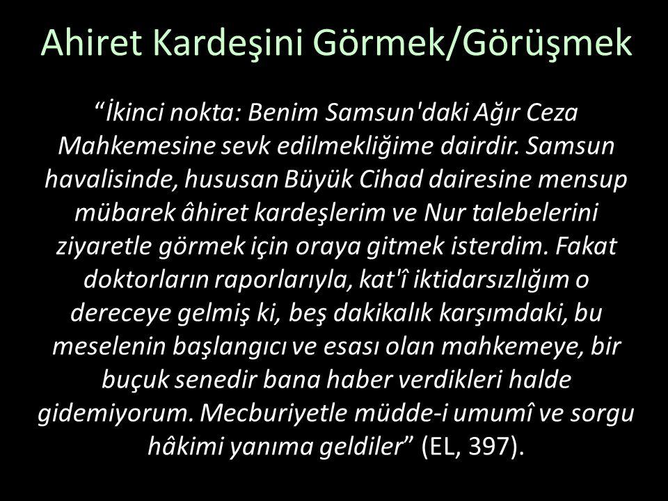 """Ahiret Kardeşini Görmek/Görüşmek """"İkinci nokta: Benim Samsun'daki Ağır Ceza Mahkemesine sevk edilmekliğime dairdir. Samsun havalisinde, hususan Büyük"""
