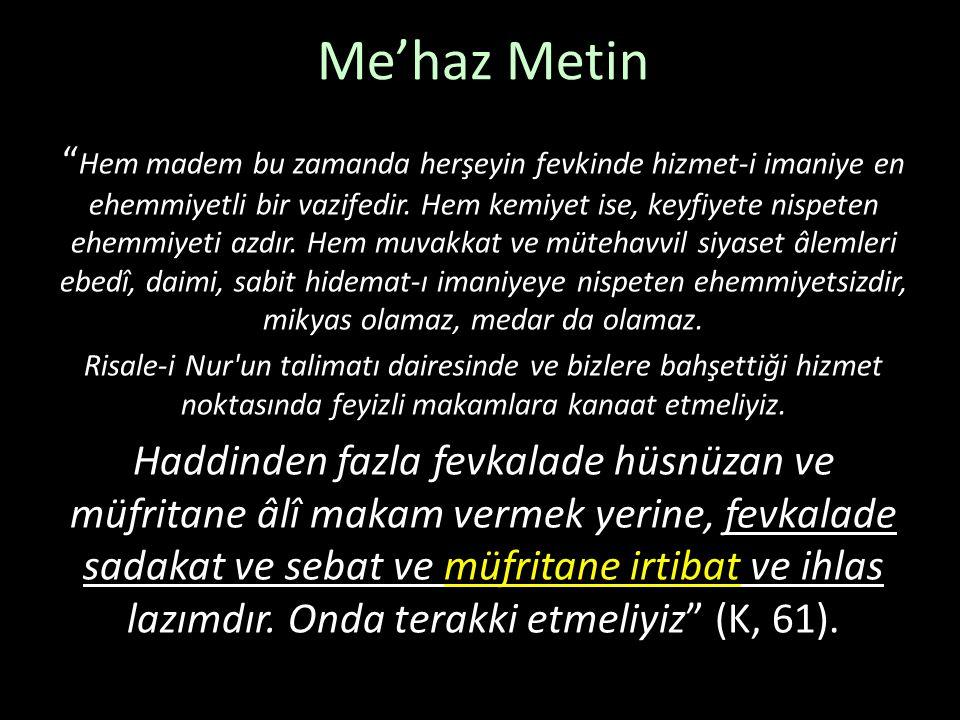 """Me'haz Metin """" Hem madem bu zamanda herşeyin fevkinde hizmet-i imaniye en ehemmiyetli bir vazifedir. Hem kemiyet ise, keyfiyete nispeten ehemmiyeti az"""