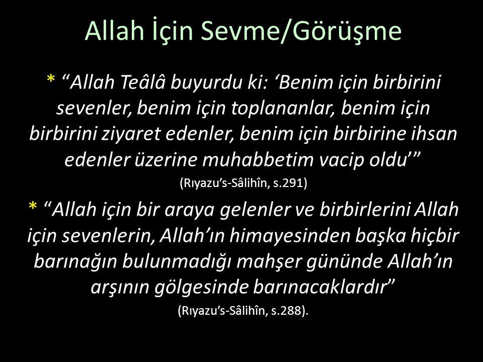 """Allah İçin Sevme/Görüşme * """"Allah Teâlâ buyurdu ki: 'Benim için birbirini sevenler, benim için toplananlar, benim için birbirini ziyaret edenler, beni"""