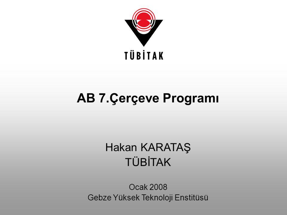 AB 7.Çerçeve Programı Hakan KARATAŞ TÜBİTAK Ocak 2008 Gebze Yüksek Teknoloji Enstitüsü