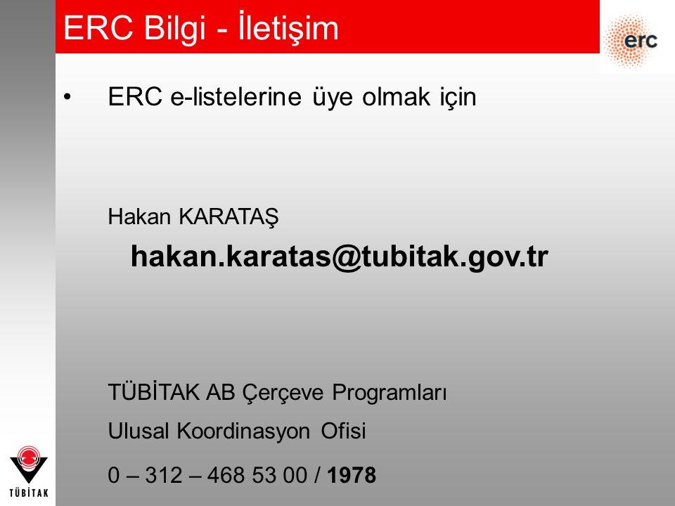 ERC Bilgi - İletişim ERC e-listelerine üye olmak için Hakan KARATAŞ hakan.karatas@tubitak.gov.tr TÜBİTAK AB Çerçeve Programları Ulusal Koordinasyon Ofisi 0 – 312 – 468 53 00 / 1978