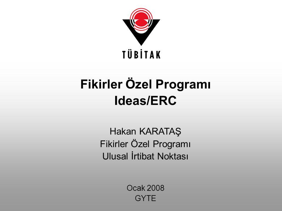Fikirler Özel Programı Ideas/ERC Hakan KARATAŞ Fikirler Özel Programı Ulusal İrtibat Noktası Ocak 2008 GYTE