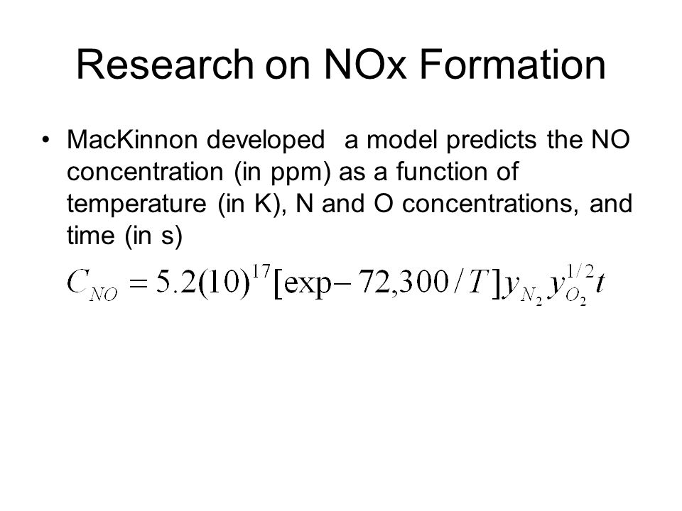 Research on NOx Formation MacKinnon developed a model predicts the NO concentration (in ppm) as a function of temperature (in K), N and O concentratio