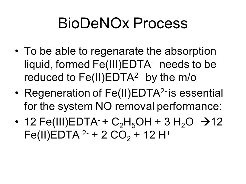 BioDeNOx Process To be able to regenarate the absorption liquid, formed Fe(III)EDTA - needs to be reduced to Fe(II)EDTA 2- by the m/o Regeneration of