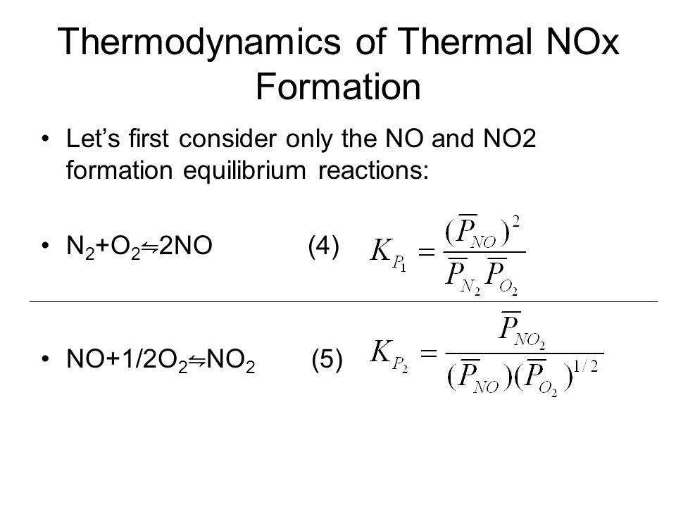 Equilibrium Constants: Temperature (K) K P N2+O2  2NO NO+1/2O2  NO2 30010 -30 1.4(10) 6 5002.7(10) -18 1.3(10) 2 10007.5(10) -9 1.2(10) -1 15001.1(10) -5 1.1(10) -2 20004.0(10) -4 3.5(10) -3