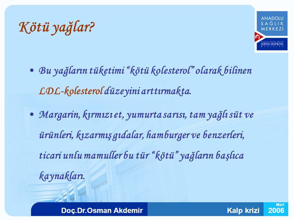 """Kalp krizi2006Doç.Dr.Osman Akdemir Mart Kötü yağlar? Bu yağların tüketimi """"kötü kolesterol"""" olarak bilinen LDL-kolesterol düzeyini arttırmakta. Margar"""