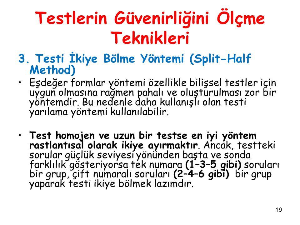 19 Testlerin Güvenirliğini Ölçme Teknikleri 3. Testi İkiye Bölme Yöntemi (Split-Half Method) Eşdeğer formlar yöntemi özellikle bilişsel testler için u