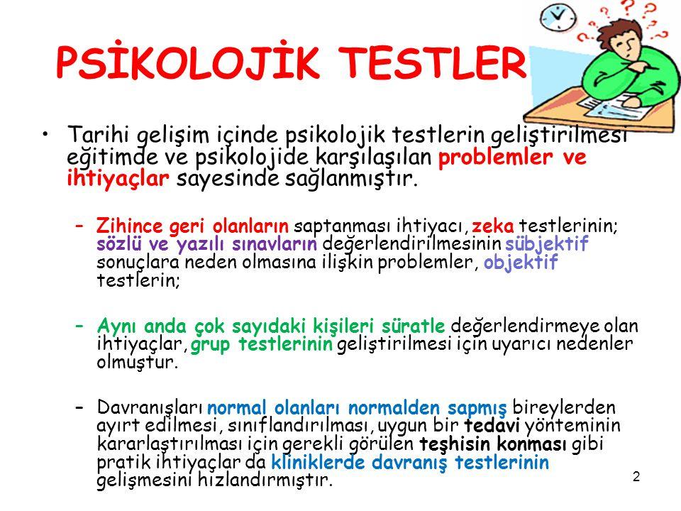 33 PSİKOLOJİK TESTLERİN SINIFLANDIRILMASI Uygulandığı Birey Sayısına Göre –Bireysel Testler –Grup Testleri Veri Toplama Tekniğine Göre –Kağıt-kalem Testleri –Aletli Testler Değerleme Biçimine Göre –Nesnel (Psikometrik) Testler –Öznel (Projektif) Testler Ölçülmek İstenen Özelliğin İçeriğine Göre –Zekâ Testleri –YetenekTestleri Mekanik YetenekTestleri Psikomotor YetenekTestleri Büro İşleri YetenekTestleri –Başarı Testleri –İlgi Testleri –Kişilik Testleri