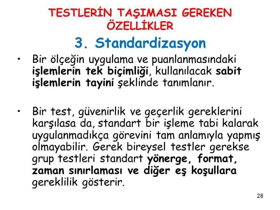 28 TESTLERİN TAŞIMASI GEREKEN ÖZELLİKLER 3. Standardizasyon Bir ölçeğin uygulama ve puanlanmasındaki işlemlerin tek biçimliği, kullanılacak sabit işle