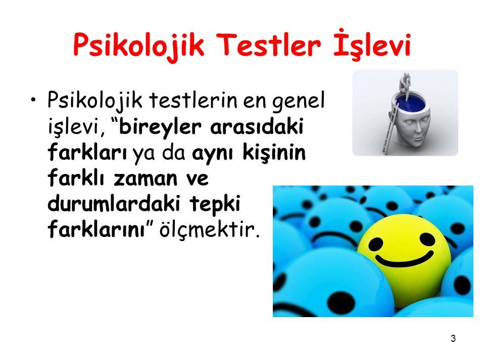 3 Psikolojik Testler İşlevi Psikolojik testlerin en genel işlevi, bireyler arasıdaki farkları ya da aynı kişinin farklı zaman ve durumlardaki tepki farklarını ölçmektir.