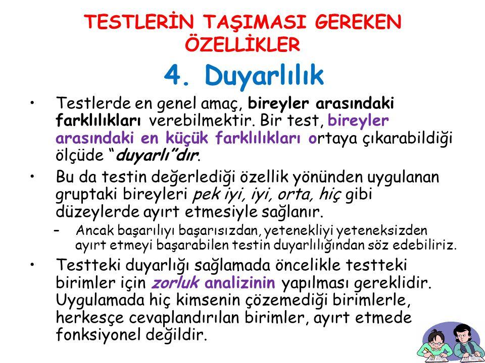 30 TESTLERİN TAŞIMASI GEREKEN ÖZELLİKLER 4. Duyarlılık Testlerde en genel amaç, bireyler arasındaki farklılıkları verebilmektir. Bir test, bireyler ar