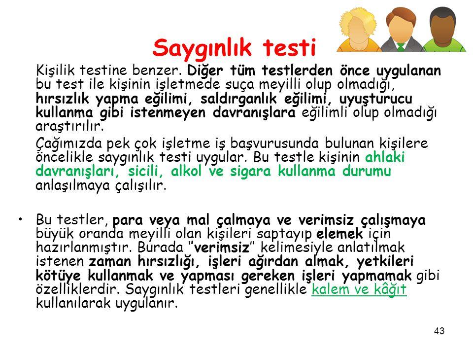 43 Saygınlık testi Kişilik testine benzer.