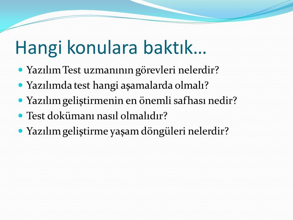 Hangi konulara baktık… Yazılım Test uzmanının görevleri nelerdir? Yazılımda test hangi aşamalarda olmalı? Yazılım geliştirmenin en önemli safhası nedi