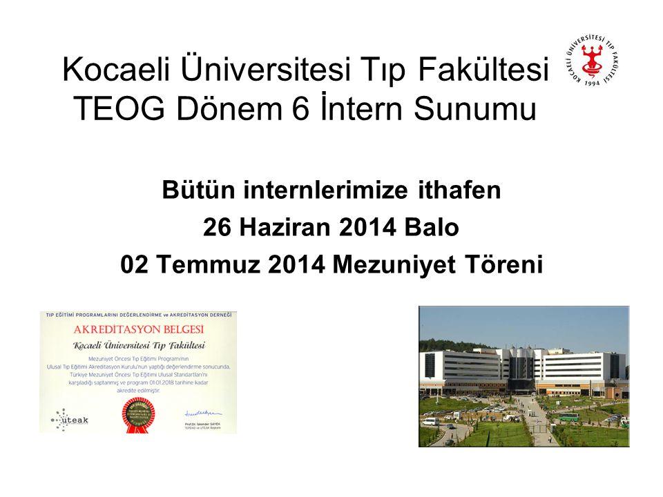 Kocaeli Üniversitesi Tıp Fakültesi TEOG Dönem 6 İntern Sunumu Bütün internlerimize ithafen 26 Haziran 2014 Balo 02 Temmuz 2014 Mezuniyet Töreni