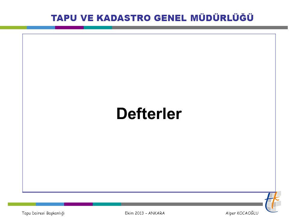 Tapu Dairesi Başkanlığı Ekim 2013 – ANKARA Alper KOCAOĞLU TAPU VE KADASTRO GENEL MÜDÜRLÜĞÜ Defterler