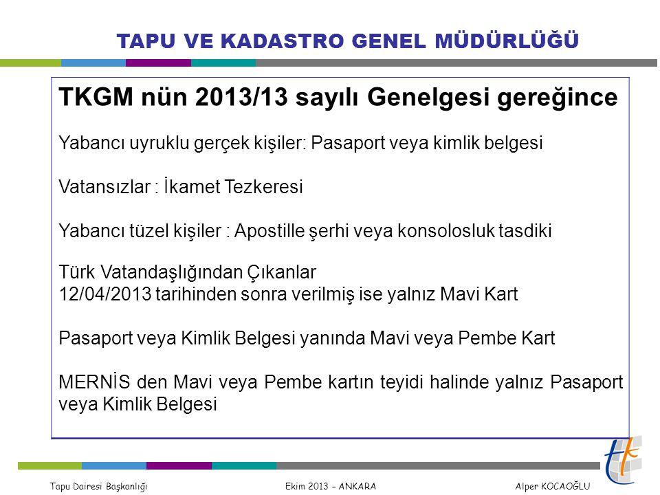 Tapu Dairesi Başkanlığı Ekim 2013 – ANKARA Alper KOCAOĞLU TAPU VE KADASTRO GENEL MÜDÜRLÜĞÜ TKGM nün 2013/13 sayılı Genelgesi gereğince Yabancı uyruklu