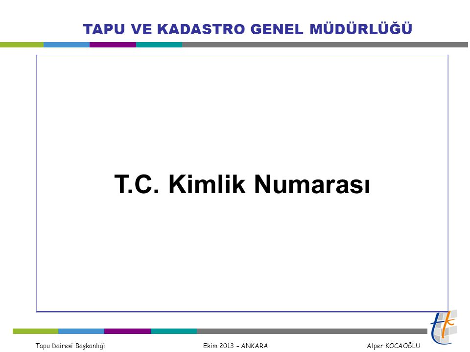 Tapu Dairesi Başkanlığı Ekim 2013 – ANKARA Alper KOCAOĞLU TAPU VE KADASTRO GENEL MÜDÜRLÜĞÜ T.C. Kimlik Numarası